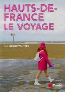 Hauts-de-France Le Voyage Bruno Vouters couverture